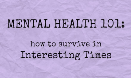 Mental Health 101: how to survive in Interesting Times