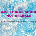 NO YOU SHOULDN'T PUT GLITTER IN YOUR FANNY WHY DO YOU EVEN NEED TO ASK THIS??